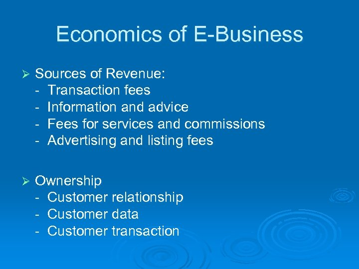 Economics of E-Business Ø Sources of Revenue: - Transaction fees - Information and advice