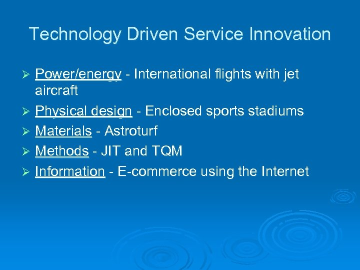 Technology Driven Service Innovation Power/energy - International flights with jet aircraft Ø Physical design