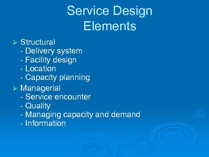 Service Design Elements Structural - Delivery system - Facility design - Location - Capacity