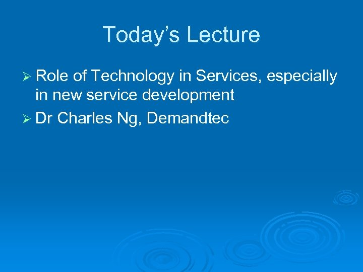 Today's Lecture Ø Role of Technology in Services, especially in new service development Ø