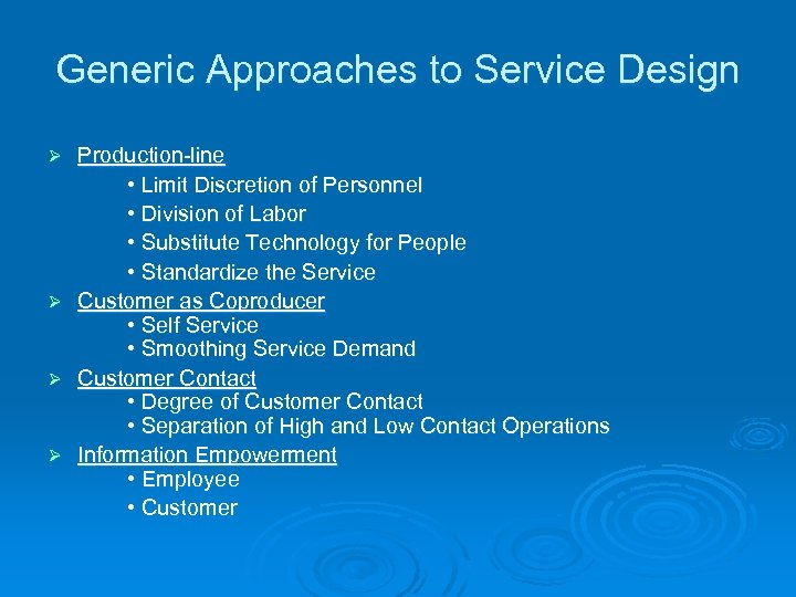 Generic Approaches to Service Design Production-line • Limit Discretion of Personnel • Division of