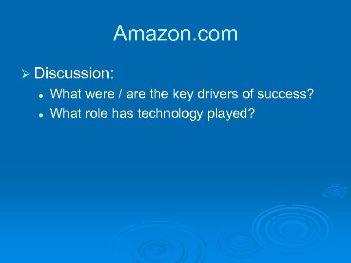 Amazon. com Ø Discussion: l l What were / are the key drivers of