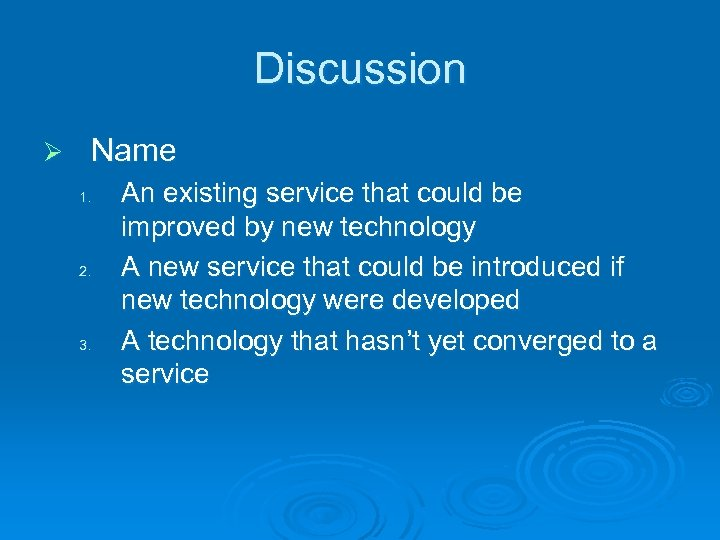 Discussion Ø Name 1. 2. 3. An existing service that could be improved by