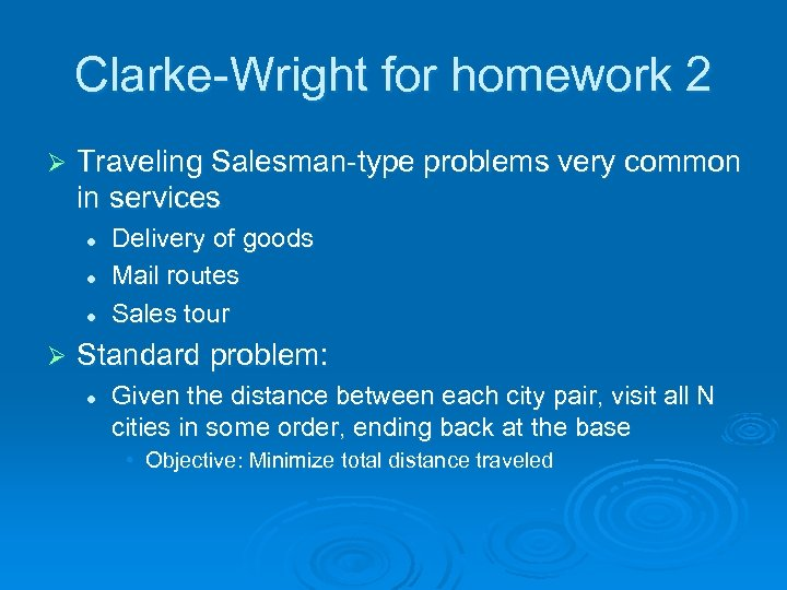 Clarke-Wright for homework 2 Ø Traveling Salesman-type problems very common in services l l