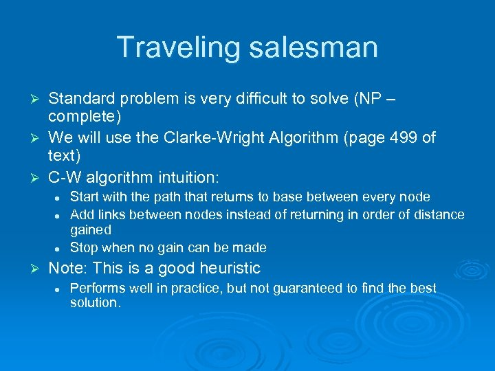 Traveling salesman Standard problem is very difficult to solve (NP – complete) Ø We