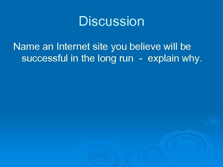 Discussion Name an Internet site you believe will be successful in the long run