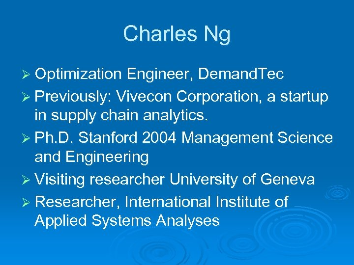 Charles Ng Ø Optimization Engineer, Demand. Tec Ø Previously: Vivecon Corporation, a startup in
