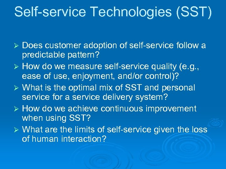 Self-service Technologies (SST) Does customer adoption of self-service follow a predictable pattern? Ø How