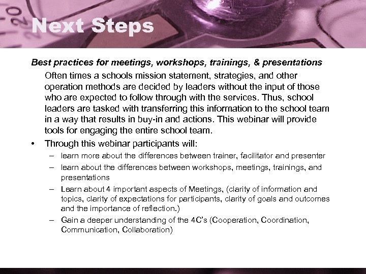 Next Steps Best practices for meetings, workshops, trainings, & presentations Often times a schools