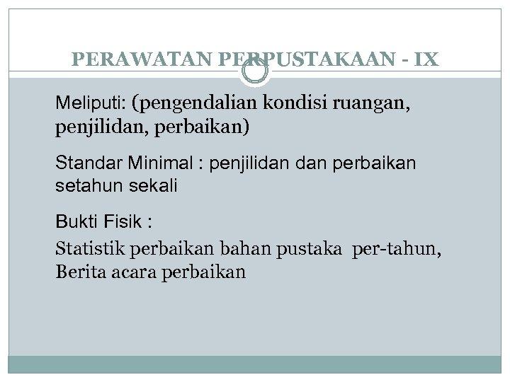 PERAWATAN PERPUSTAKAAN - IX Meliputi: (pengendalian kondisi ruangan, penjilidan, perbaikan) Standar Minimal : penjilidan
