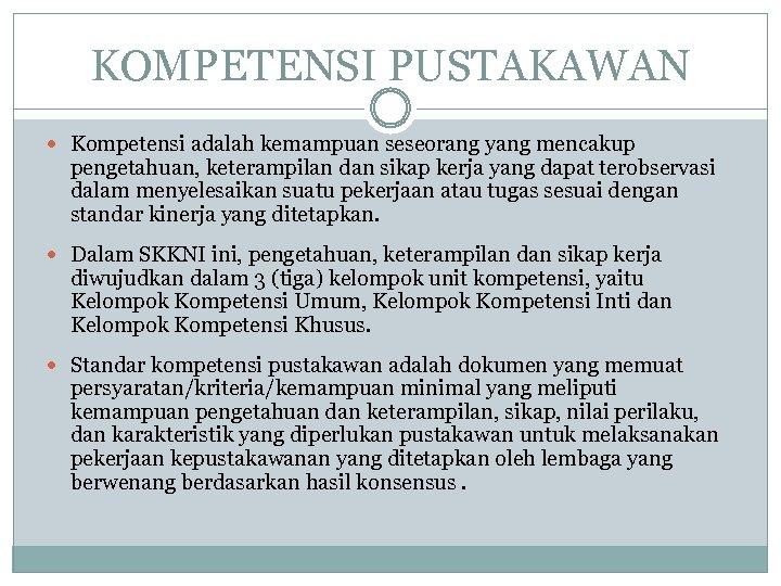 KOMPETENSI PUSTAKAWAN Kompetensi adalah kemampuan seseorang yang mencakup pengetahuan, keterampilan dan sikap kerja yang