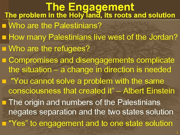 The Engagement The problem in the Holy land, its roots and solution n Who