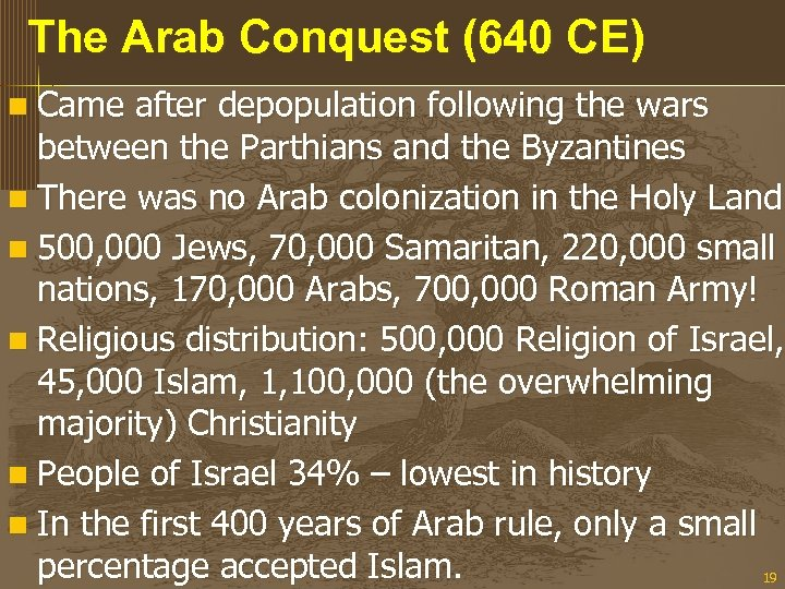 The Arab Conquest (640 CE) n Came after depopulation following the wars between the