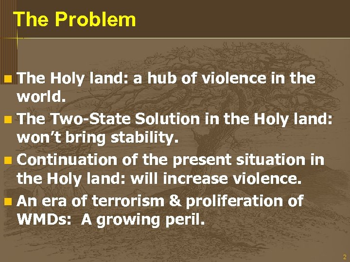 The Problem n The Holy land: a hub of violence in the world. n