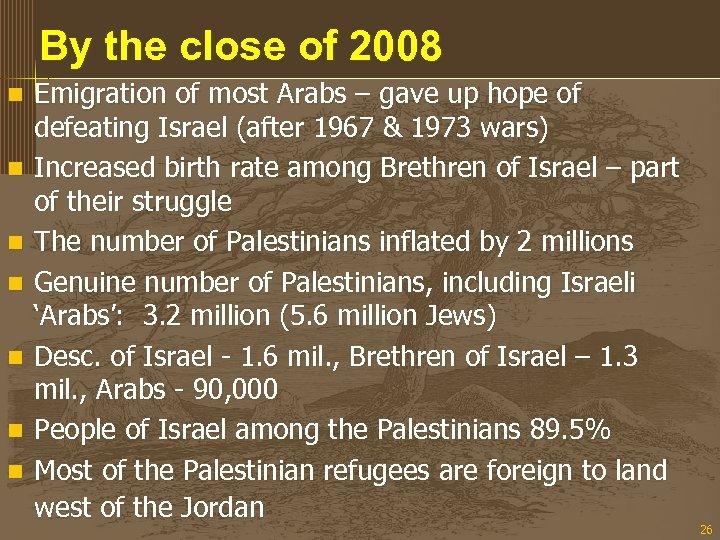By the close of 2008 n n n n Emigration of most Arabs –