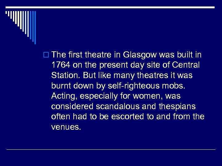 o The first theatre in Glasgow was built in 1764 on the present day