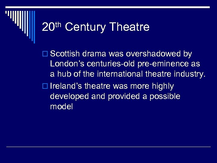 20 th Century Theatre o Scottish drama was overshadowed by London's centuries-old pre-eminence as