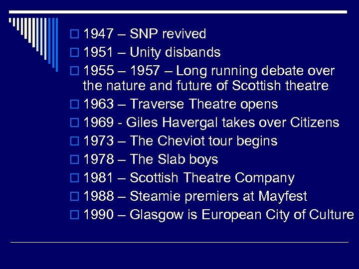 o 1947 – SNP revived o 1951 – Unity disbands o 1955 – 1957