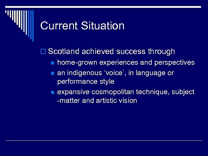 Current Situation o Scotland achieved success through n n n home-grown experiences and perspectives