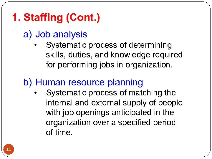 1. Staffing (Cont. ) a) Job analysis • Systematic process of determining skills, duties,