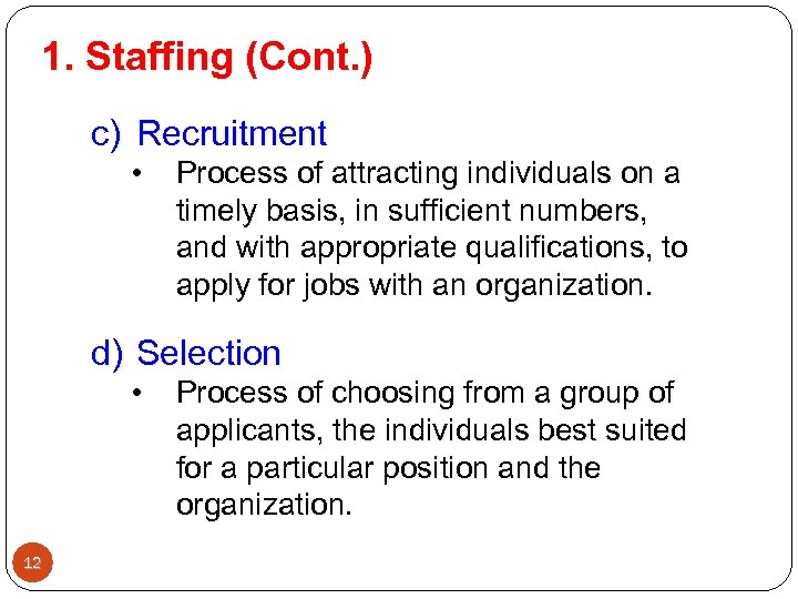 1. Staffing (Cont. ) c) Recruitment • Process of attracting individuals on a timely