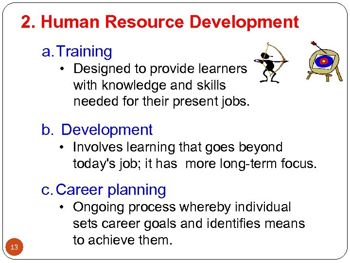 2. Human Resource Development a. Training • Designed to provide learners with knowledge and