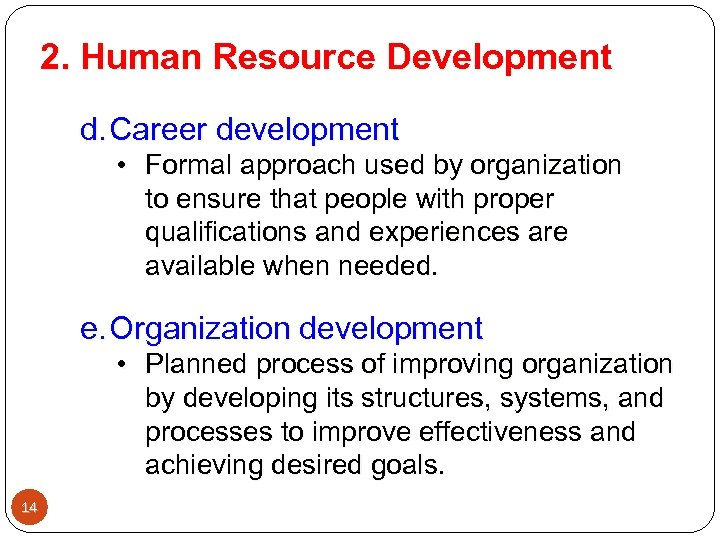 2. Human Resource Development d. Career development • Formal approach used by organization to