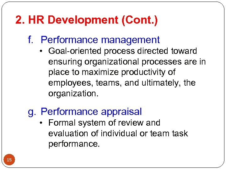 2. HR Development (Cont. ) f. Performance management • Goal-oriented process directed toward ensuring