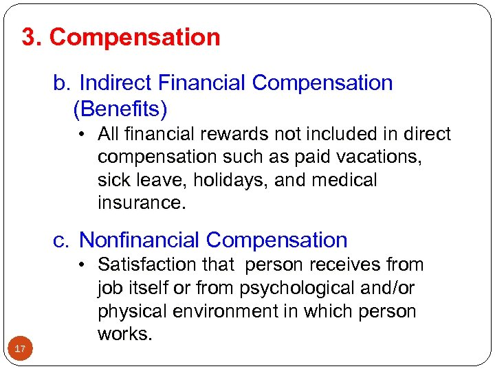 3. Compensation b. Indirect Financial Compensation (Benefits) • All financial rewards not included in