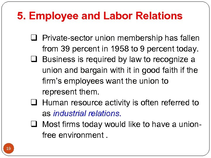 5. Employee and Labor Relations q Private-sector union membership has fallen from 39 percent