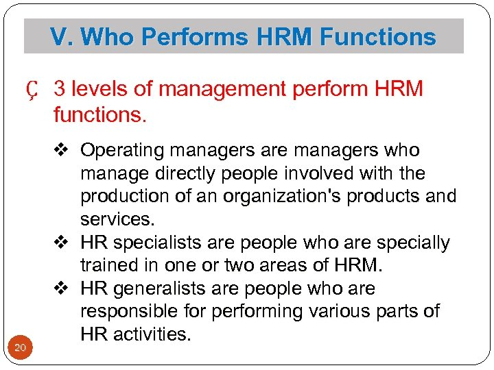 V. Who Performs HRM Functions Ç 3 levels of management perform HRM functions. 20