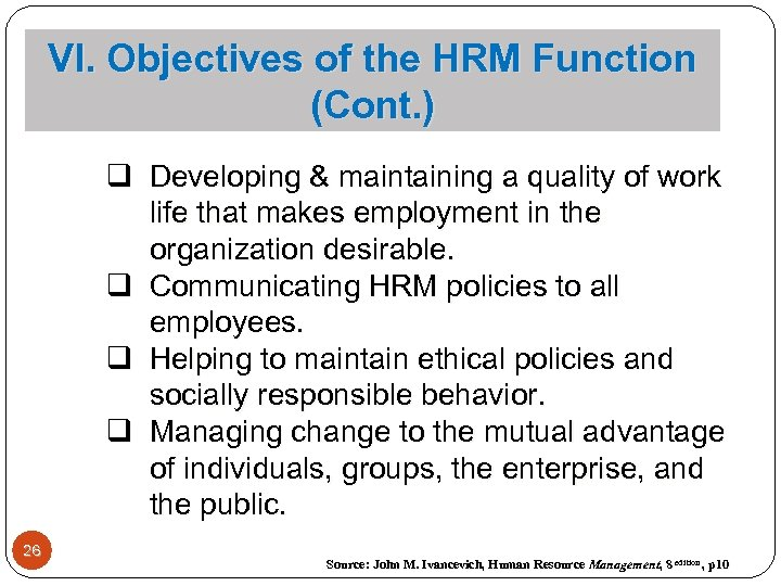 VI. Objectives of the HRM Function (Cont. ) q Developing & maintaining a quality