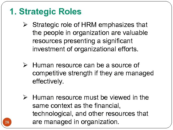 1. Strategic Roles Ø Strategic role of HRM emphasizes that the people in organization