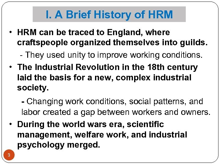 I. A Brief History of HRM • HRM can be traced to England, where
