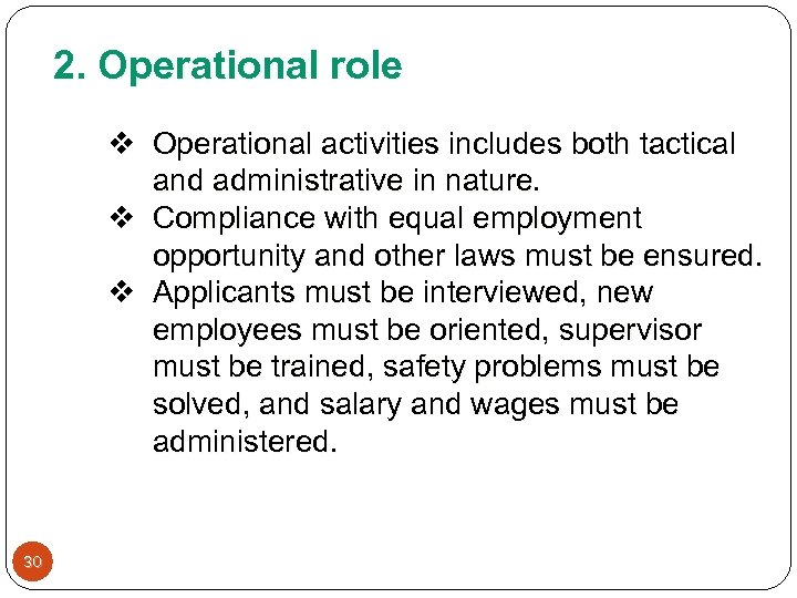 2. Operational role v Operational activities includes both tactical and administrative in nature. v