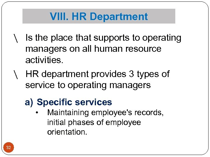 VIII. HR Department  Is the place that supports to operating managers on all