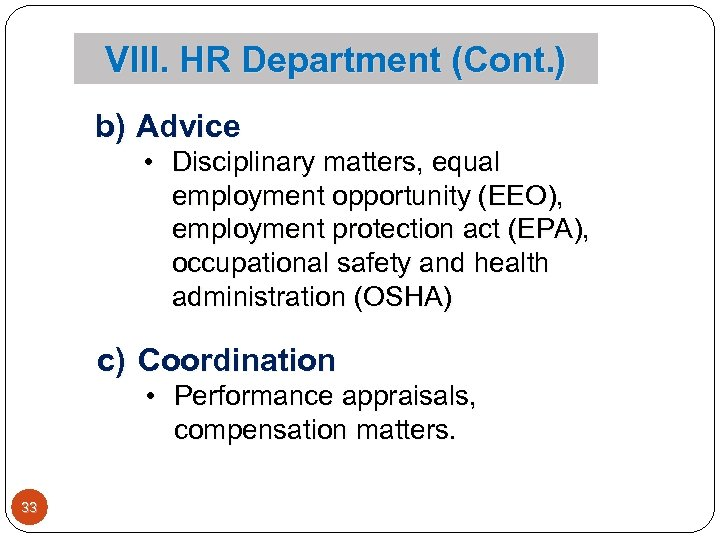 VIII. HR Department (Cont. ) b) Advice • Disciplinary matters, equal employment opportunity (EEO),