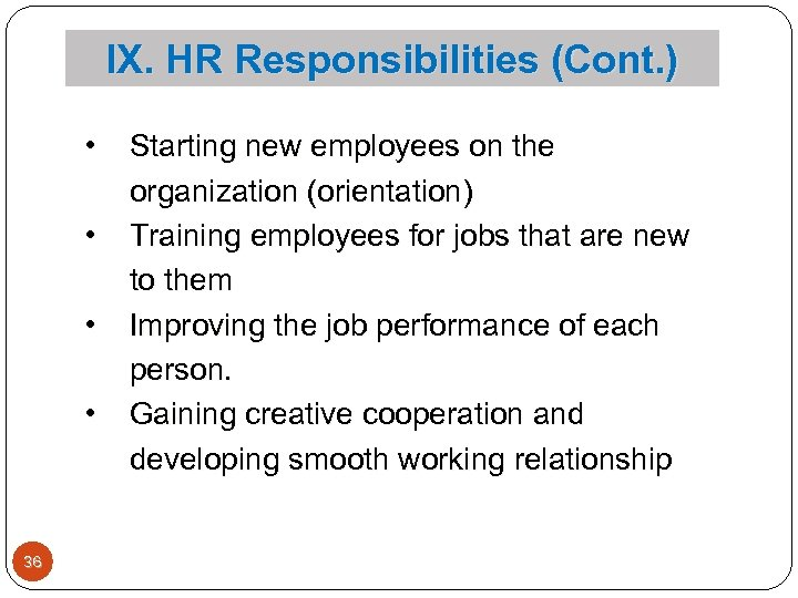 IX. HR Responsibilities (Cont. ) • • 36 Starting new employees on the organization