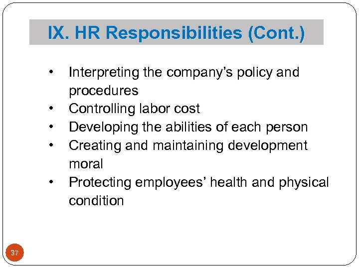 IX. HR Responsibilities (Cont. ) • • • 37 Interpreting the company's policy and