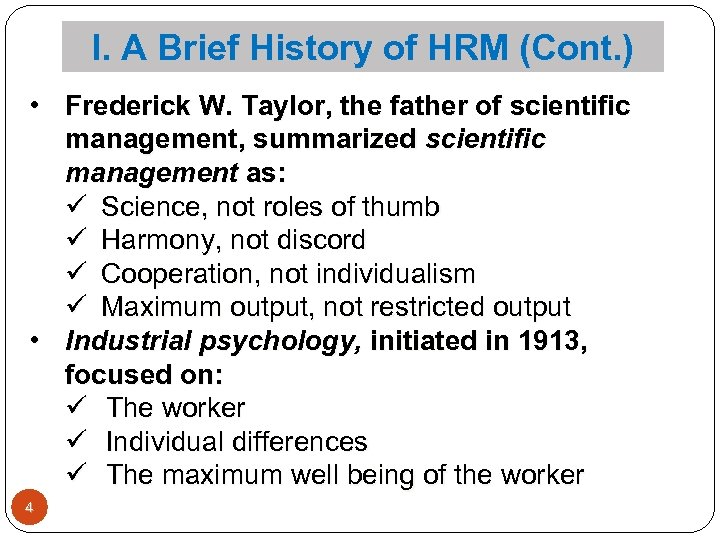 I. A Brief History of HRM (Cont. ) • Frederick W. Taylor, the father