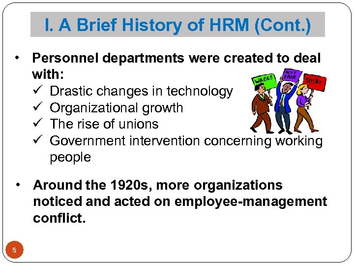 I. A Brief History of HRM (Cont. ) • Personnel departments were created to