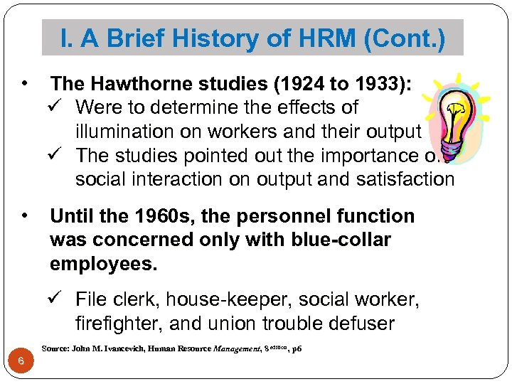 I. A Brief History of HRM (Cont. ) • The Hawthorne studies (1924 to