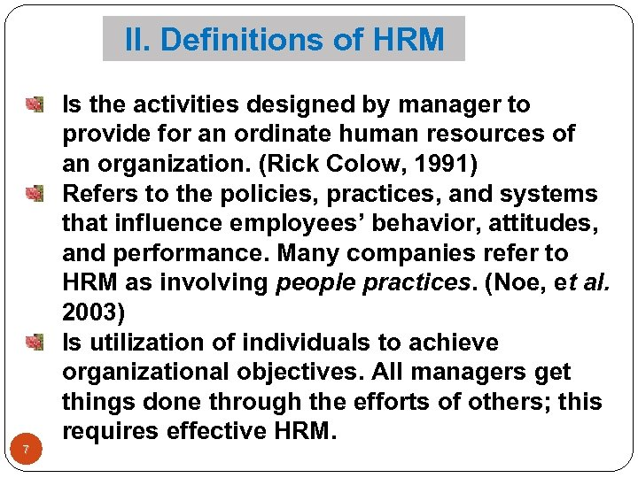 II. Definitions of HRM 7 Is the activities designed by manager to provide for
