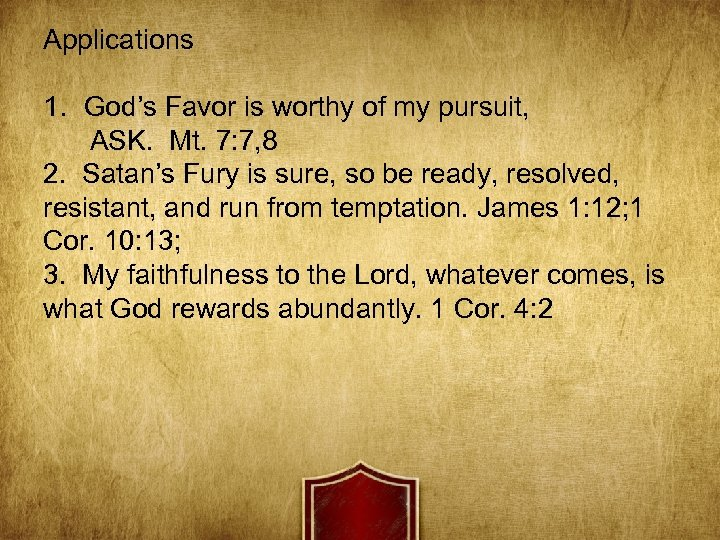 Applications 1. God's Favor is worthy of my pursuit, ASK. Mt. 7: 7, 8