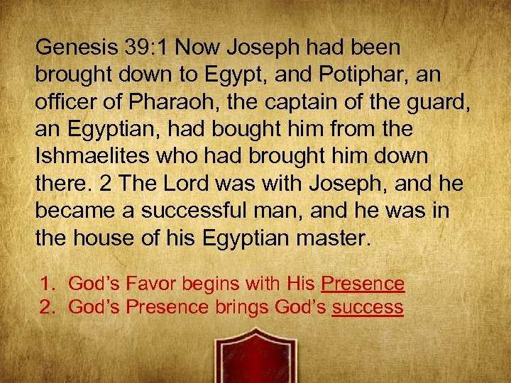 Genesis 39: 1 Now Joseph had been brought down to Egypt, and Potiphar, an