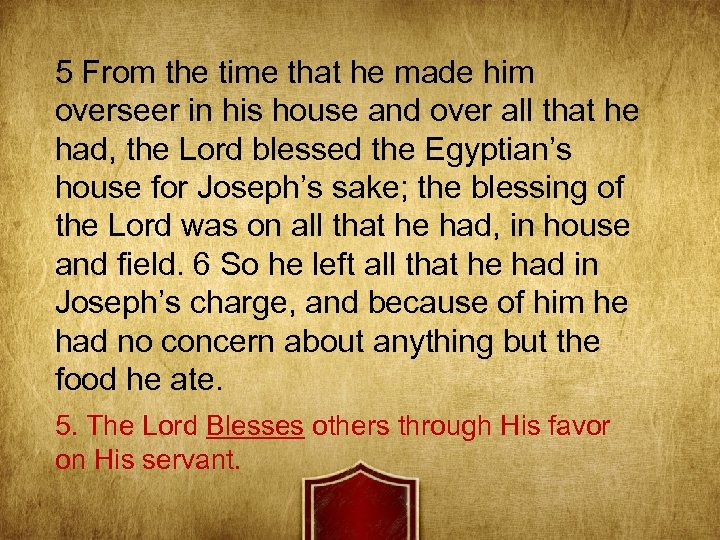 5 From the time that he made him overseer in his house and over