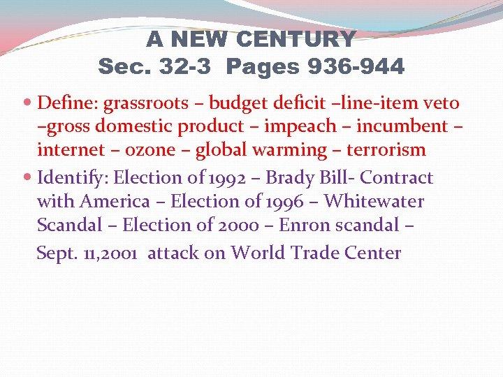 A NEW CENTURY Sec. 32 -3 Pages 936 -944 Define: grassroots – budget deficit