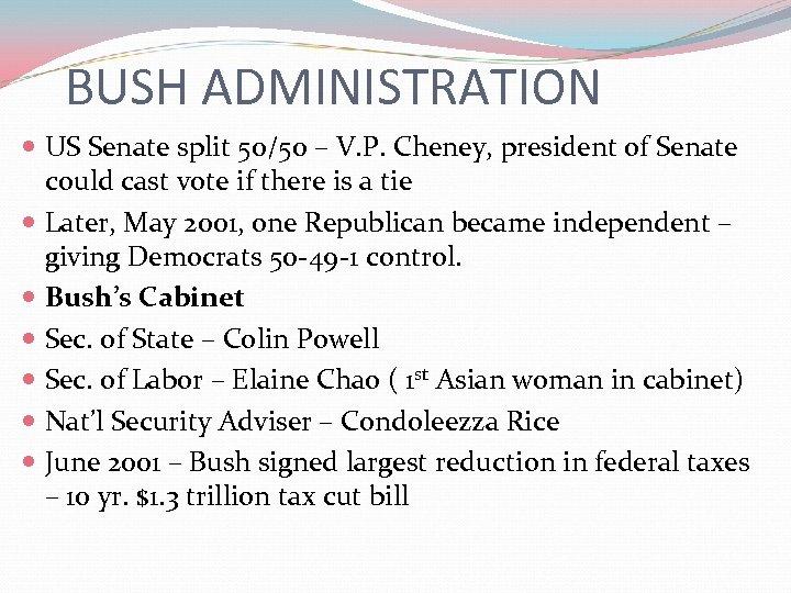 BUSH ADMINISTRATION US Senate split 50/50 – V. P. Cheney, president of Senate could