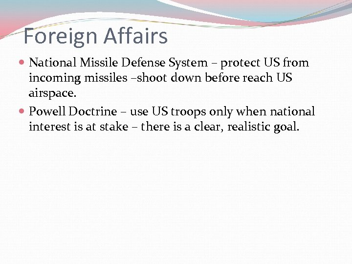 Foreign Affairs National Missile Defense System – protect US from incoming missiles –shoot down