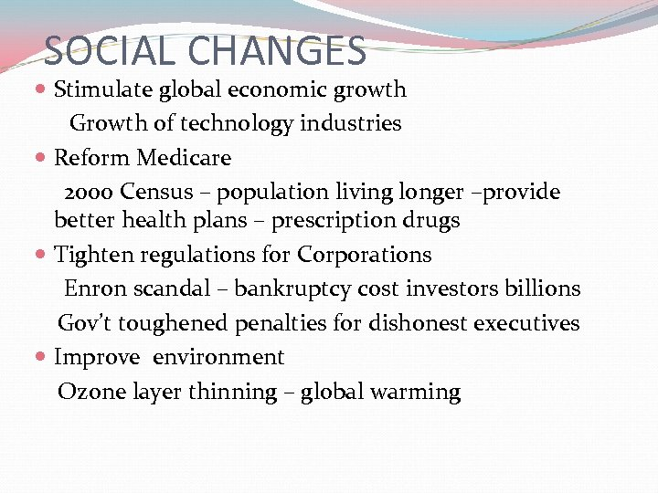 SOCIAL CHANGES Stimulate global economic growth Growth of technology industries Reform Medicare 2000 Census